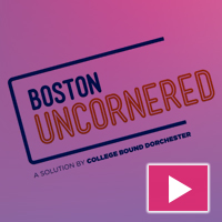 "View video about ""Boston Uncornered"" by College Bound Dorchester"