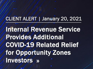 Client Alert, January 20, 2021: Internal Revenue Service Provides Additional COVID-19 Related Relief for Opportunity Zones Investors