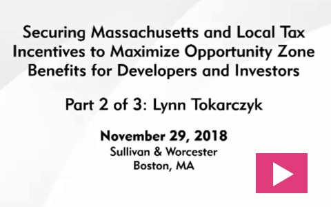 Image of Securing Massachusetts and Local Tax Incentives to Maximize Opportunity Zone Benefits for Developers and Investors: Part 2
