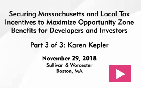 Image of Securing Massachusetts and Local Tax Incentives to Maximize Opportunity Zone Benefits for Developers and Investors: Part 3